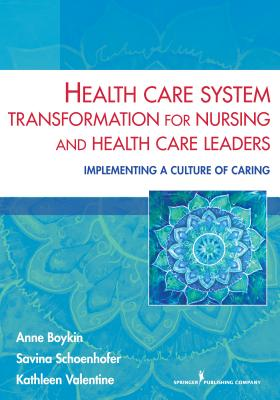 Health Care System Transformation for Nursing and Health Care Leaders By Boykin, Anne/ Schoenhofer, Savina/ Valentine, Kathleen